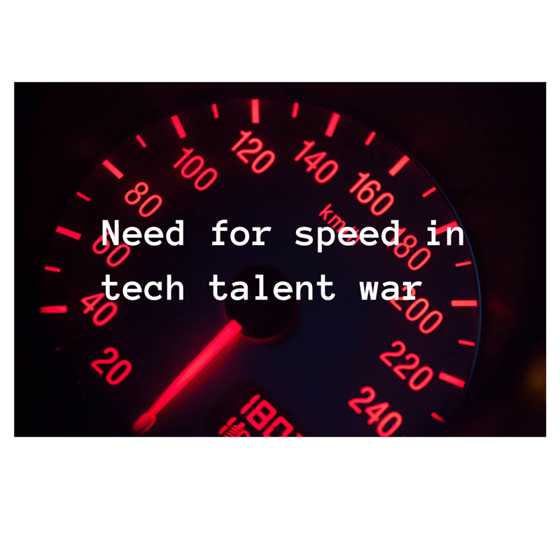 Need for speed in tech talent war