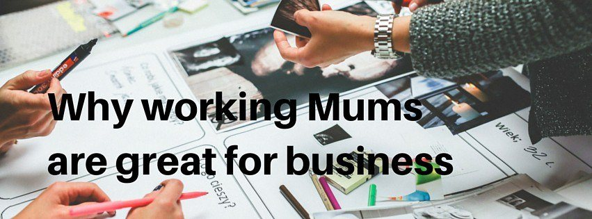 Why working Mums are great for business2