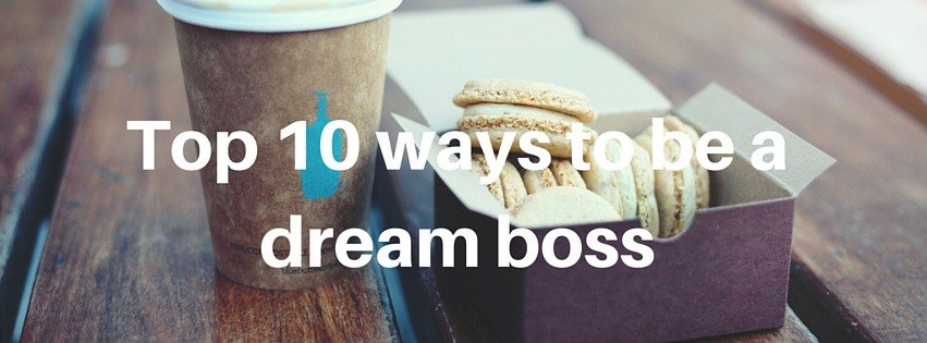 Top 10 ways to be a dream boss